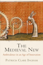 The medieval new: Ambivalence in an age of innovation